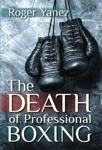 The Death of Professional Boxing by Roger Yanez